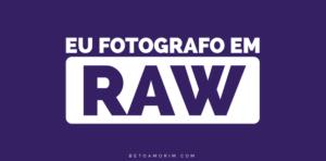 Por que Fotografar em RAW?