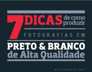 Sete Dicas de Como Produzir Fotografias em Preto e Branco de Alta Qualidade